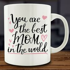 You Are the Best Mom in the World Mug, mother's day 11 oz coffee tea