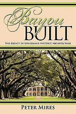 Bayou Built : The Legacy of Louisiana's Historic Architecture by Peter Mires...