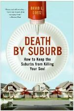 Death by Suburb : How to Keep the Suburbs from Killing Your Soul by Dave L....