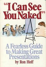 I Can See You Naked: A Fearless Guide to Making Great Presentations by Ron Hoff