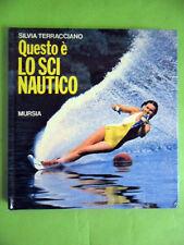 TERRACCIANO.QUESTO E LO SCI NAUTICO.MURSIA.1981