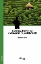 Cuarenta Formas de Extraviarse en un Laberinto by David Avante (2013, Paperback)