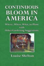 Continuous Bloom in America : Where, When, What to Plant with Other Gardening...