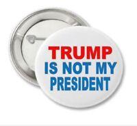 "TRUMP IS NOT MY PRESIDENT  Anti Donald Trump button pin 2.25"""
