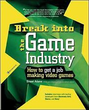 Break Into The Game Industry: How to Get A Job Making Video Games by Ernest Ada