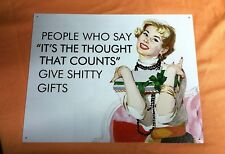 PEOPLE WHO SAY IT'S THE THOUGHT THAT COUNTS GIVE SHI*TY GIFTS!  SIGN MADE IN USA