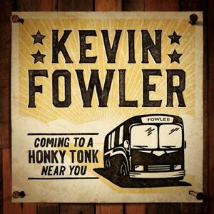 Coming to a Honky Tonk Near You, Kevin Fowler