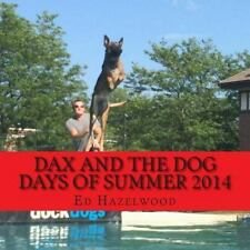 The Dax Adventure: Dax and the Dog Days of Summer 2014 : 2014 by Ed Hazelwood...