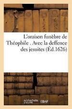 L'oraison funebre de Theophile. avec la deffence des JESUITES por Sans auteur..