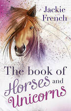 The Book of Horses and Unicorns by Jackie French (Paperback, 2014)