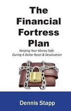 The Financial Fortress Plan : Keeping Your Money Safe During a Dollar Reset...