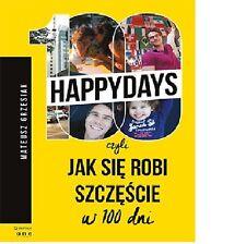 100 HAPPYDAYS CZYLI JAK SIE ROBI SZCZESCIE Mateusz Grzesiak HAPPY DAYS TW *JBook
