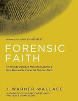 Forensic Faith: A Homicide Detective Makes the Case for a More Reasonable, Ev...