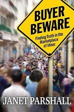 Buyer Beware: Finding Truth in the Marketplace of Ideas, Parshall, Janet