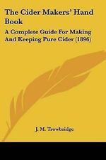 The Cider Makers' Hand Book: A Complete Guide for Making and Keeping Pure Cider