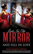Look in the Mirror and Fall in Love by Gail Morrison-Netter (2015, Paperback)