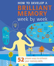 How to Develop a Brilliant Memory Week by Week: 52 Proven Ways to Enhance...