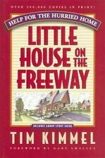 Little House on the Freeway : Help for the Hurried Home by Tim Kimmel