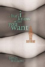 But I Know What You Want: 25 Sex Tales for the Different, Erotica - Gay,Erotica