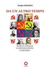DA UN ALTRO TEMPO Marx Engels Rivoluzione Russia Sabattini PUNTO ROSSO 2017