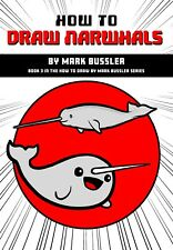 How To Draw Narwhals By Mark Bussler Drawing Book *NEW*