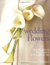Wedding Flowers: Over 80 Glorious Floral Designs for That Special Day, New Books
