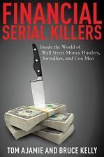 Financial Serial Killers: Inside the World of Wall Street Money Hustlers, Swindl