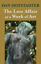 The Love Affair As a Work of Art by Dan Hofstadter (2015, Paperback)