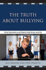 The Truth About Bullying: What Educators and Parents Must Know and Do by