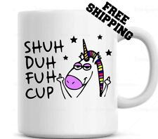 Shuh Duh Fuh Cup Funny Unicorn Mug  Gift for coworkers or office present