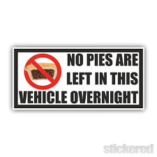 NO PIES ARE LEFT IN THIS VEHICLE OVERNIGHT FUNNY CAR VAN PRINTED STICKER