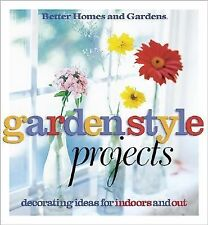 Garden Style Projects : Decorating Ideas for Indoors and Out by Better Homes...