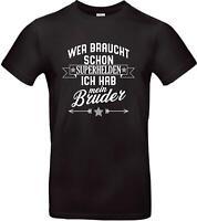 Unisex T Shirt, Wer braucht schon Superhelden ich hab mein Bruder, Familie