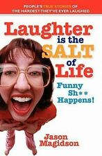 Laughter Is The Salt Of Life: People's True Stories Of The Hardest They've Ever
