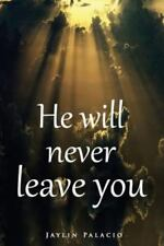 He Will Never Leave You by Jaylin Palacio (2014, Paperback)