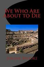 We Who Are about to Die by Jerome Brooke (2012, Paperback)