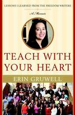 Teach with Your Heart: Lessons I Learned from the Freedom Writers, Gruwell, Erin