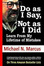 Do As I Say, Not As I Did : Learn from My Lifetime of Mistakes by Michael N....