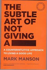 Subtle Art of Not Giving A  -  Counterintuitive Approach to Living a Good Life