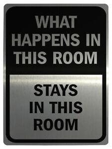 057 WHAT HAPPENS IN THIS ROOM STAYS IN.. Metal Aluminium Door Sign Plaque House