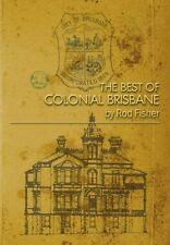 THE BEST OF COLONIAL BRISBANE - by Rod Fisher  NEW