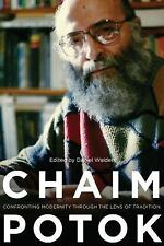 Chaim Potok : Confronting Modernity Through the Lens of Tradition by Daniel...