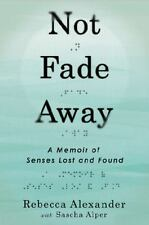 Not Fade Away: A Memoir of Senses Lost and Found - New - Alexander, Rebecca A. -