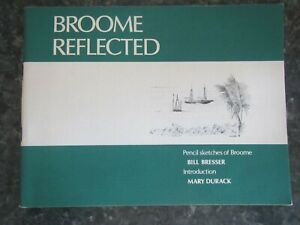 Broome Reflected - Pencil Sketches of Broome by Bill Bresser - Intro Mary Durack