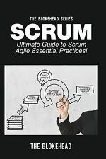NEW Scrum: Ultimate Guide to Scrum Agile Essential Practices! by The Blokehead