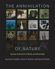 The Annihilation of Nature: Human Extinction of Birds and Mammals, Ehrlich, Paul