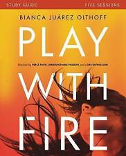 Play with Fire Study Guide: Discovering Fierce Faith, Unquenchable Passion...