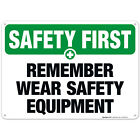 Remember Wear Safety Equipment Sign, OSHA Safety First Sign, (SI-4606)