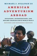 American Adventurism Abroad: Invasions, Interventions, and Regime Changes Since