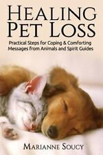 Healing Pet Loss : Practical Steps for Coping and Comforting Messages from An...